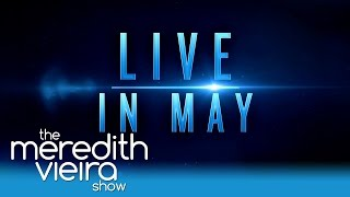 """The Meredith Vieira Show"" Is LIVE In May! 