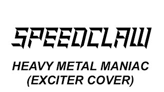 SPEEDCLAW - Heavy metal maniac (Exciter cover)