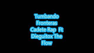 Cadete Rap Ft Dieguitox The Flow / ( Tumbando Fronteras ) México - Chile
