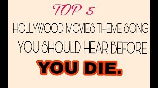 Top 5 Hollywood movies theme songs you must hear before you die.