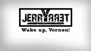 JerryTerry - Wake up, Vernon!