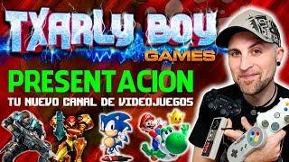 TXARLY BOY GAMES - PRESENTACION | Nuevo Canal de Videojuegos