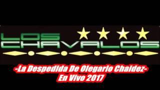 La Despedida De Olegario Chaidez 2017 - Los Chavalos