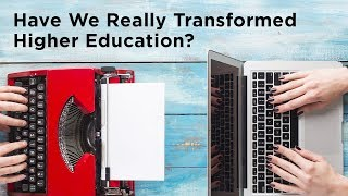 Higher Education Transformation?