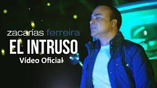 Zacarías Ferreira - El intruso (Vídeo Oficial, ESTRENO)