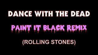 DANCE WITH THE DEAD - PAINT IT BLACK (remix)