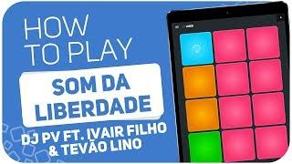 How to play: SOM DA LIBERDADE (DJ PV FT. IVAIR FILHO & TEVÃO LINO) - SUPER PADS - KIT LIBER