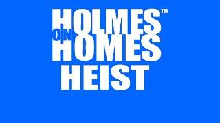 Holmes on Home Heist