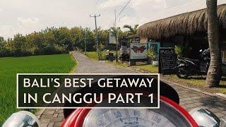 BALI'S BEST GETAWAY IN CANGGU PART 1