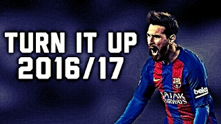 Lionel Messi ~Turn It Up~ |2016/17|