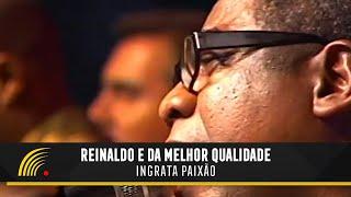 Ingrata Paixão - Reinaldo e Da Melhor Qualidade (Os Melhores de 2004)