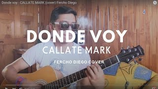 Donde voy - CALLATE MARK  (cover) Fercho Diego