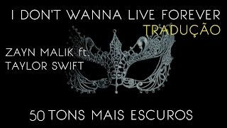 ZAYN MALIK FT. TAYLOR SWIFT - I DON'T WANNA LIVE FOREVER(TRADUÇÃO)Tema do filme 50 tons mais escuros