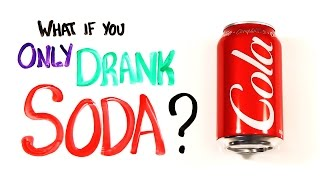 What If You Only Drank Soda? width=