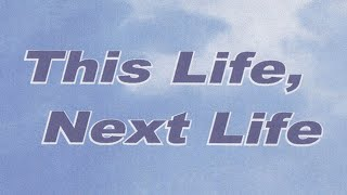 This Life, Next Life (A Documentary by Dr. Keith Parsons~Life After Death) width=