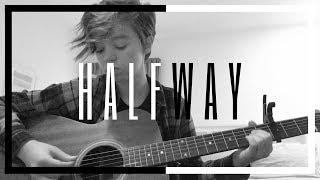 Halfway // Original Song