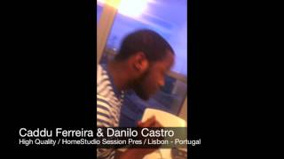 High Quality HomeStudio Sessions Pres - Caddu Ferreira & Dj Danilo Castro @ Lisbon - Portugal