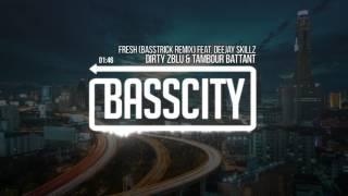 Dirty Zblu & Tambour Battant - Fresh (Basstrick Remix) feat. Deejay Skillz