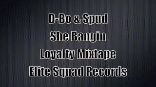 She Bangin D-Bo & Spud (Loyalty Mixtape)