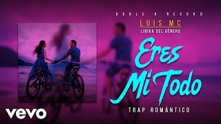 TRAP ROMANTICO 2018 ERES MI TODO - LUIS MC - DOBLE H RECORDS - VIDEOS LIRYC