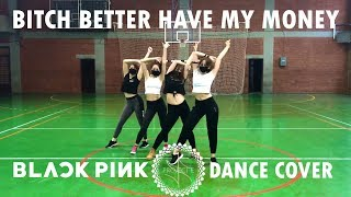BLACKPINK KPOP DANCE COVER  - Bitch Better Have My Money (BBHMM)
