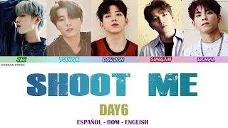DAY6 - SHOOT ME | Lyrics: Español - Rom- English