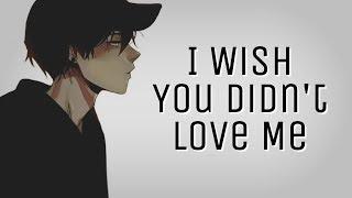 ♪ Nightcore: I Wish You Didn't Love Me