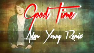 Owl City Feat. Carly Rae Jepsen- Good Time (Adam Young Remix)