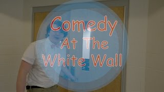 Comedy at the White Wall - Live!
