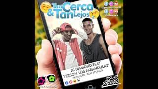 Tan lejos y tan cerca - Jc Diamond Ft Yerson Los Farandulay