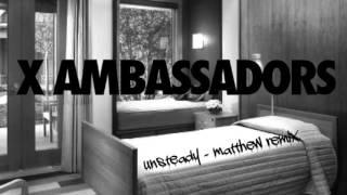 X AMBASSADORS - UNSTEADY (matthew REMIX)