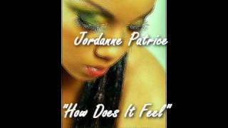 "Jordanne Patrice - ""How Does It Feel"" OFFICIAL VERSION...BIRCHILL RECORDS (JUNE 2010)"
