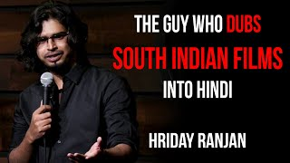 The Guy Who Dubs South Indian Films into Hindi | Hriday Ranjan | Standup Comedy