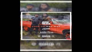 Fat Trel Pull up Hop out Remix feat ADDICTION