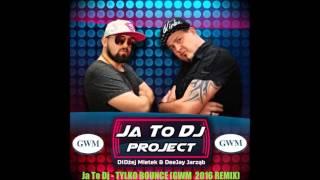 Ja To Dj Project - Tylko Bounce ( GWM 2016 Remix) [ DJ Ki5ieL & Hardee]