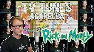 RICK and MORTY Theme - TV Tunes Acapella