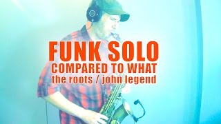 "SAX SOLO OVER ""COMPARED TO WHAT"" BY THE ROOTS -"