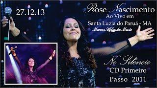 Rose Nascimento Canta No Silêncio CD Primeiro Passo 2011 Santa Luzia do Paruá 27 12 13
