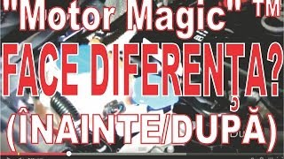 """""""Motor Magic"""" ™ - Inainte/Dupa"""