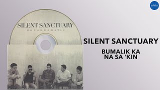 Silent Sanctuary   Bumalik Ka Na Sa 'Kin   Full Audio