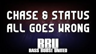 Chase & Status ft Tom Grennan - All Goes Wrong (Bass Boosted)
