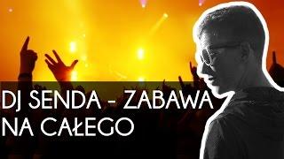 DJ SENDA - ZABAWA NA CAŁEGO (TELEDYSK) - BEST PARTY MUSIC REMIX