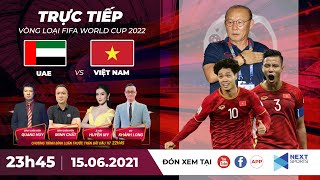 🔴 Trực tiếp | UAE - Việt Nam | Vòng loại World Cup 2022 | NEXT SPORTS