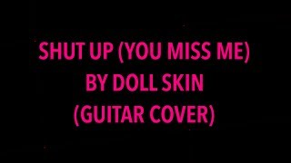 DOLL SKIN - SHUT UP (YOU MISS ME) [Guitar Cover]