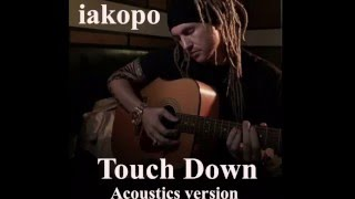 TouchDown(Acoustic version) - iakopo