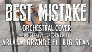 """BEST MISTAKE"" BY ARIANA GRANDE ft. BIG SEAN (ORCHESTRAL COVER TRIBUTE) - SYMPHONIC POP"
