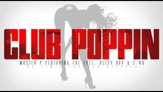 CLUB POPPIN - Master P Ft. E-40, Alley Boy & Fat Trel (STREET)