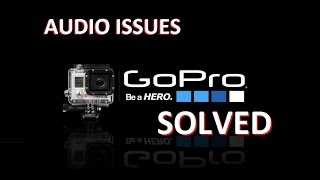 GoPro HERO Audio Issues SOLVED