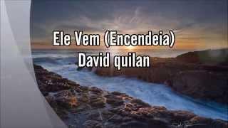 Ele Vem (Incendeia) - David Quinlan (PlayBack e e Legendado)
