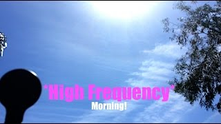 "*MORNING UV* | ""Frequency Flying High"" 